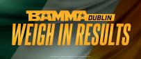 BAMMA Dublin Official Weigh In Results