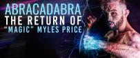 Abracadbra - 'Magic' Myles Price Returns